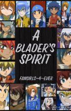 A Blader's Spirit (Beyblade x OC) by FanGirls-4-ever