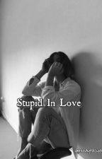 Stupid In Love by rezaytasya