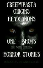 Creepypasta Origins ,Headcanons,One-Shots ,a Some Random Horror Stories by Bianca_di_Angelo_18