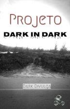 Projeto Dark in Dark by Darkdivulga