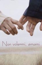 Non volermi, amami || COMPLETO by LaFygliaDegliDei