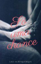 Só Uma Chance by LaliAlbuquerque