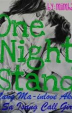 ONE NIGHT STAND:Nang Ma-inlove Ako sa Call Girl - COMPLETED by miimhaii
