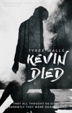 Kevin Died  by Thouqts