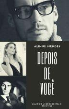 Depois de Você (Livro 2) COMPLETO by AlinneMPaiva
