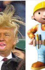 Donald Trump x Bob The Builder (short story) by findthestars_