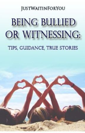 Being Bullied or Witnessing: Tips, Guidance, True Stories by ActMyAgeX