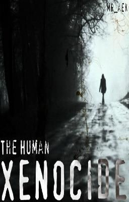 The Human Xenocide [Complete] (Book 2 Out!)
