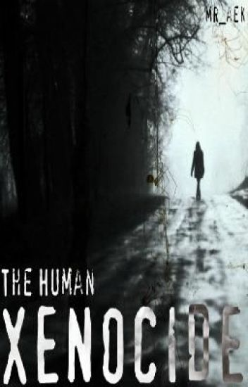 The Human Xenocide