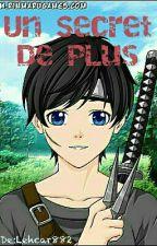 Un Secret De Plus (Naruto Fanfic : Livre n°1) by Lehcar882