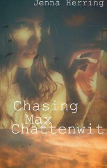 Chasing Max Chattenwit (ON HOLD) by UnicornsAreCool47