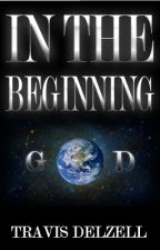 In The Beginning by teavodelzell
