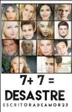7 + 7= DESASTRE  by escritoradeamor23