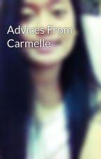 Advices From Carmelle by carmelle