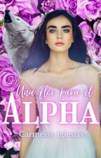 Una flor para el alfa  by RojoCarmessy