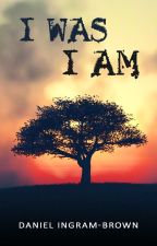 I was. I am. by DanIngramBrown