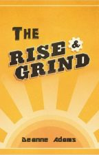 The Rise & Grind (boyxboy) -Complete- by SDAdams