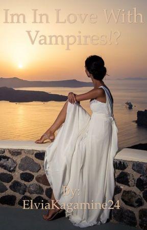 IM IN LOVE WITH VAMPIRES!? by ElviaKagamine24