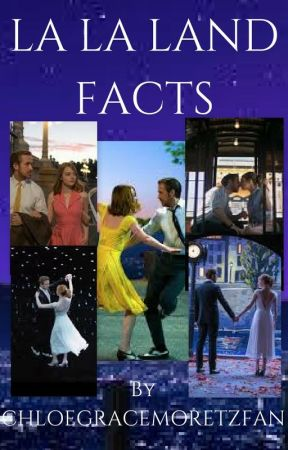 LA LA LAND FACTS by ChloeGraceMoretzFan