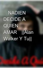 💙NADIEN DECIDE A QUIEN AMAR💙||Alan Walker Y Tu||  by elvi19