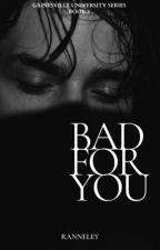 Bad for You (GU #1) | ✓ by heyranneley