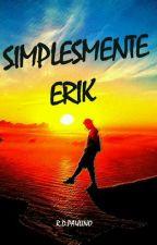 SIMPLESMENTE ERIK by RDPaulino