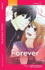 FOREVER: A Part Of Me (Published Under Risingstar] by AddictedAuthor