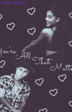 You're All That Matters. | J.B by aimeelovesoreos_