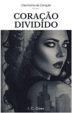 Coração Dividido - Série Corações Guerreiros by IzzieGoes