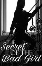 The Secret Of The Bad Girl by girlsforever29
