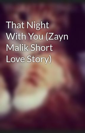 That Night With You (Zayn Malik Short Love Story) by DJ_Malik