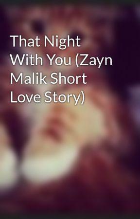 That Night With You (Zayn Malik Short Love Story) by DJ_Malik