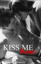 Kiss Me Never - Tome 2  by SarahxLia