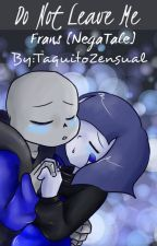 Do Not Leave Me [Frans] [NegaTale] by TaquitoZensual