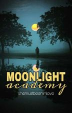 Moonlight Academy[Completed] by shemustbeeninlove