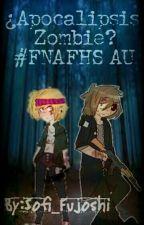 ¿Apocalipsis Zombie? #FNAFHS AU  by SofiFujoshi