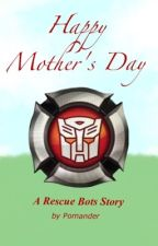 Happy Mother's Day! -a Rescue Bots story- by Pomander