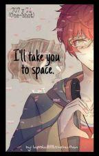 I'll take you to space (One-Shot) by lapislazulithehuman