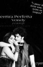 Mentira Perfeita - Vondy (Concluída)  by cryvondy