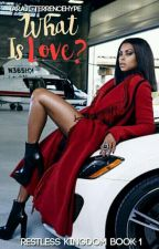 What Is Love? || Restless Kingdom Book 1 by taraji_terrencehype