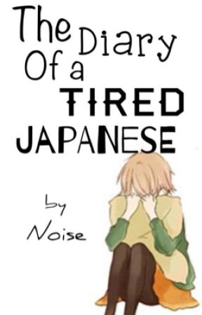 The Diary Of a Tired Japanese. by Noise1996