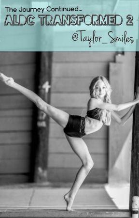 ALDC Transformed 2 // Dance Moms Fanfic by Taylor_Smiles