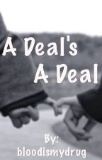 A DEAL'S A DEAL by bloodismydrug