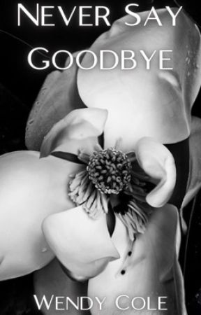 Never Say Goodbye by Wendizzy