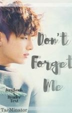 Don't forget me|Jungkook x Reader| Text by TaeMinator033