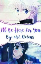 「I'll be here for you」【Killua x reader short story】 by airi_licious