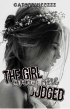 The Girl Every one Judged || book one by catherineezzz