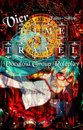 Vier   Time Travel   Vocaloid Group Roleplay   by _Kaito-Shion_