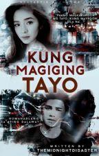 Kung Magiging Tayo [LOINIE] by themidnightdisaster