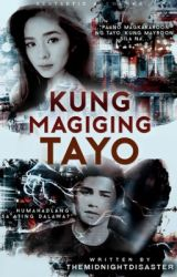 Kung Magiging Tayo [COMPLETED] by themidnightdisaster